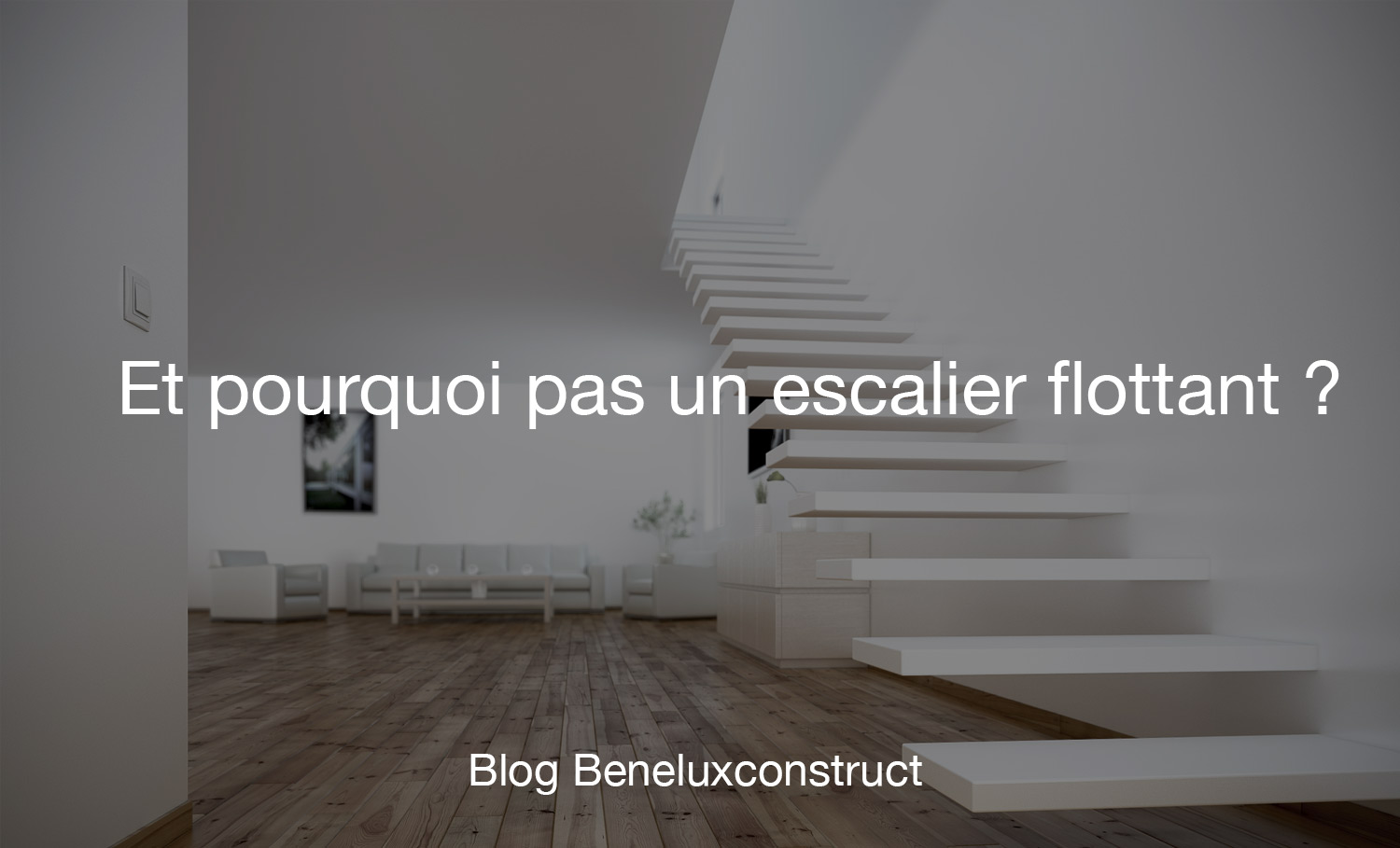 et pourquoi pas un escalier flottant beneluxconstruct. Black Bedroom Furniture Sets. Home Design Ideas